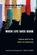 When Life Goes Dark: Finding Hope in the Midst of Depression by Richard...
