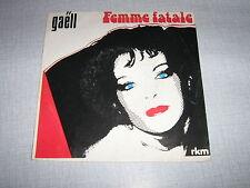 GAELL 45 TOURS FRANCE FEMME FATALE 1982