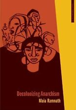 Decolonizing Anarchism: An Antiauthoritarian History of India's Liberation St...