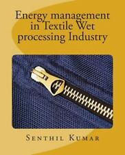 Energy Management in Textile Wet Processing Industry by Senthil Senthil Kumar...