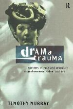 Drama Trauma : Specters of Race and Sexuality in Performance, Video and Art...
