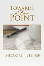 Towards a Finer Point by Theodore J. Steiner (2012, Paperback)