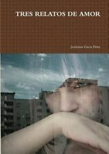 Tres Relatos de Amor by Jeronimo Garcia Perez (Jegarpe) (2014, Paperback)