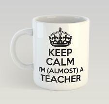 Keep Calm I'm Almost A Teacher Mug Funny Birthday Novelty Gift Teach School