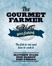 Gourmet Farmer Goes Fishing: The fish to eat and how to cook it, O'Meara, Ross,