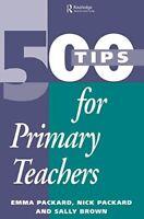 500 Tips for Primary School Teachers (500 Tips Series),Sally Brown, Nick Packar
