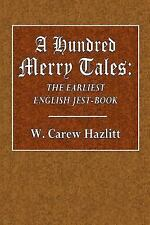 A Hundred Merry Tales : The Earliest English Jest-Book by W. Hazlitt (2016,...