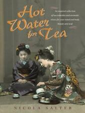 Hot Water for Tea: An Inspired Collection of Tea Remedies and Aromatic Elixirs f