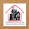 Funny New Home Card / New House Card - Congratulations Humorous weird neighbours
