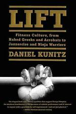 Lift: Fitness Culture, from Naked Greeks and Acrobats to Jazzercise and Ninja Warriors by Daniel Kunitz (Hardback, 2016)