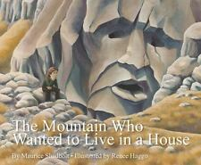 MOUNTAIN WHO WANTED TO LIVE IN A HOUSE