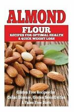Almond Flour Recipes for Optimal Health and Quick Weight Loss: Gluten Free Recip