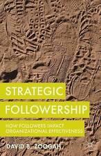 Strategic Followership: How Followers Impact Organizational Effec by Zoogah, D.