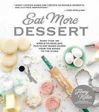 Eat More Dessert: More than 100 Simple-to-Make & Fun-to-Eat Baked Goods From th