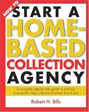 How to Start a Home-Based Collection Agency : A Complete, Step-by-Step Guide...