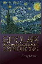 Bipolar Expeditions: Mania and Depression in American Culture by Martin, Emily
