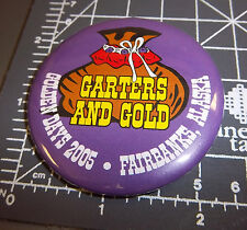 Golden Days Fairbanks Alaska 2005 Collectors Button, garters & gold