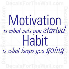 Motivation is What Gets You Started Habit Inspirational Wall Decal Vinyl Art I71