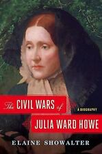 The Civil Wars of Julia Ward Howe : A Biography by Elaine Showalter (2016, Hardc