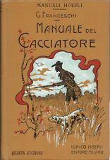 Hoepli - Manuale del Cacciatore - IV Edz. Franceschi - Caccia Venatoria 1909