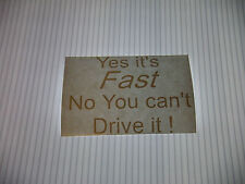 YES ITS FAST NO YOU CAN'T DRIVE IT VINYL STICKER