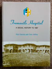 Fremantle Hospital - A Social History to 1987 by Phyl Garrick and Chris Jeffery