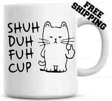 Shuh Duh Fuh Cup Funny Mug Cat Flipping the Bird   Gift for coworkers or office