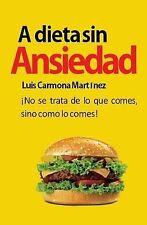 A Dieta Sin Ansiedad: ¡No se trata de lo que comes, sino como lo comes! (Spanish