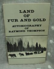 LAND OF FUR AND GOLD ~ Autobiography of Raymond Thompson ~ 1980 Anne Voeks PB