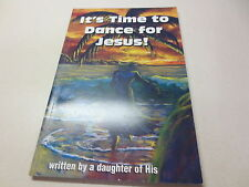 It's Time To Dance For Jesus! written by a daughter of His Rachel Bowman