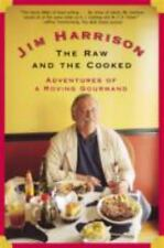 The Raw and the Cooked : Adventures of a Roving Gourmand by Jim Harrison...