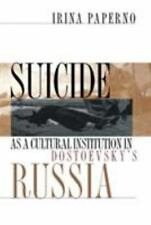Suicide As a Cultural Institution in Dostoevsky's Russia by Irina Paperno (1998,