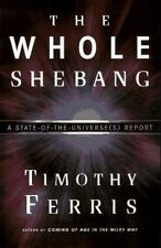 The Whole Shebang : A State of the Universe(S) Report by Timothy Ferris NEW SC