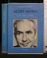 ALDO MORO. LA VITA, L'OPERA, L'EREDITA'. Eugenio Cutolo. Teti.