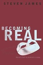 Becoming Real: Christ's Call to Authenic Living by James, Steven, Good Book