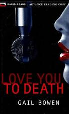 ADVANCE READING COPY RAPID READS GAIL BOWEN LOVE YOU TO DEATH