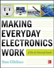 Making Everyday Electronics Work: A Do-It-Yourself Guide, , Gibilisco, Stan, Ver