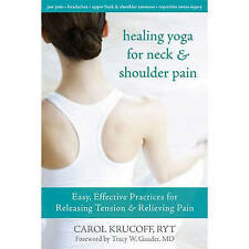 Healing Yoga for Neck and Shoulder Pain: Easy, Effective Practices for Releasing