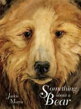 Something About a Bear, Morris, Jackie, Excellent Book