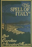 [1911] THE SPELL OF ITALY by Caroline Atwater Mason