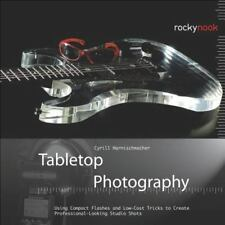 Tabletop Photography: Using Compact Flashes and Low-Cost Tricks to Create Profes