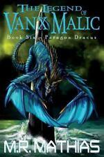 The Legend of Vanx Malic: Paragon Dracus : The Legend of Vanx Malic Book Six...