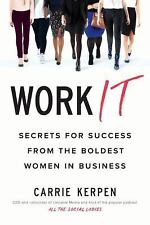 Work It : Secrets for Success from the Boldest Women in Business by Carrie Kerp…