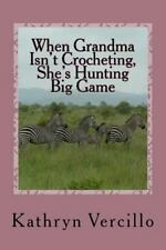When Grandma Isn't Crocheting, She's Hunting Big Game : And 33 Other Stories.