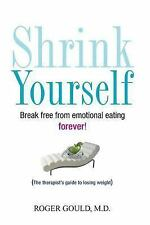 Shrink Yourself: Break Free from Emotional Eating Forever, Gould, Roger, Very Go