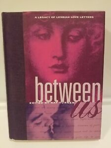 Between Us: A Legacy of Lesbian Love Letters, compiled by Kay Turner