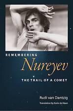 NEW Remembering Nureyev: The Trail of a Comet by RUDI van DANTZIG