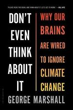 Don't Even Think about It : Why Our Brains Are Wired to Ignore Climate Change by