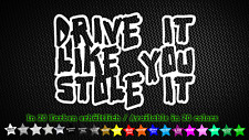 Drive it like you Stole it Pegatina Sticker funny tuning styling 12cm x 9cm