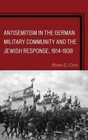 Antisemitism in the German Military Community and the Jewish Response, 19141938